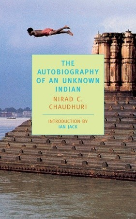 The Autobiography of an Unknown Indian by Nirad C. Chaudhuri