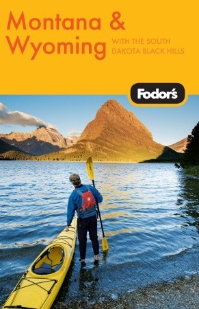 Fodor's Montana and Wyoming, 3rd Edtion by Fodor's Travel Publications...