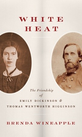 White Heat: The Friendship of Emily Dickinson and Thomas Wentworth Higginson