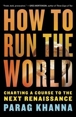 How to Run the World by Parag Khanna