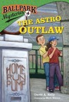 The Astro Outlaw (Ballpark Mysteries, #4)