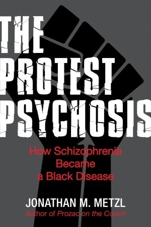 The Protest Psychosis: How Schizophrenia Became a Black Disease