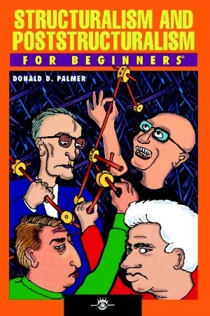 Structuralism and Poststructuralism For Beginners by Donald D. Palmer