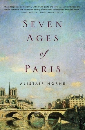 Seven Ages of Paris by Alistair Horne