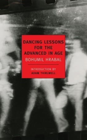 Dancing Lessons for the Advanced in Age by Bohumil Hrabal