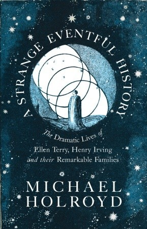A Strange Eventful History by Michael Holroyd