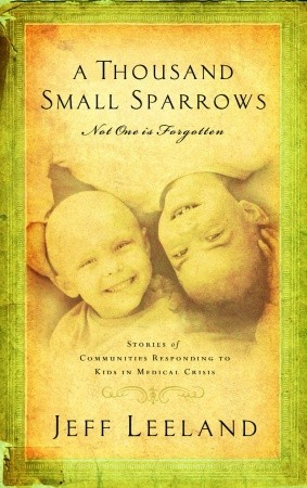 A Thousand Small Sparrows : Not One Is Forgotten: Stories Of Communities Responding To Kids In Medical Crisis