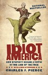 Idiot America: How Stupidity Became a Virtue in the Land of the Free