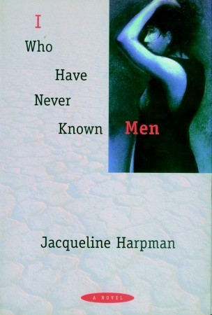 I Who Have Never Known Men: A Novel