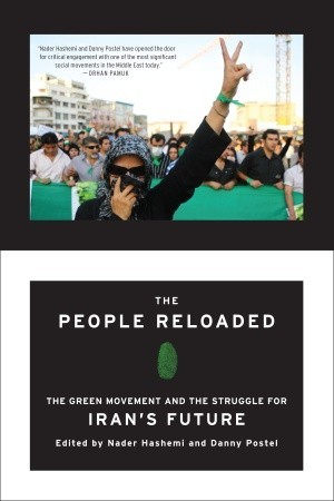 The People Reloaded: The Green Movement and the Struggle for Iran's Future