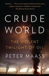 Crude World: The Violent Twilight of Oil