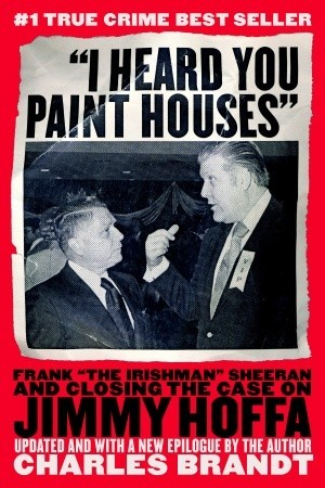 """I Heard You Paint Houses"": Frank ""The Irishman"" Sheeran & Closing the Case on Jimmy Hoffa"