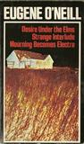 Three Plays: Desire Under The Elms; Strange Interlude; Mourning Becomes Electra