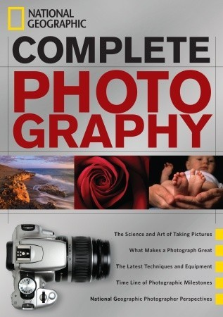 National Geographic Complete Photography by National Geographic Society