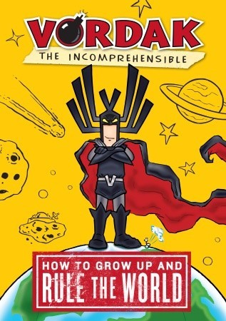 How to Grow Up and Rule the World, by Vordak the Incomprehens... by Scott Seegert