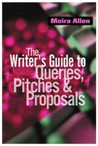 The Writer's Guide to Queries, Pitches and Proposals