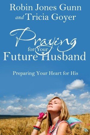 Praying for Your Future Husband by Robin Jones Gunn