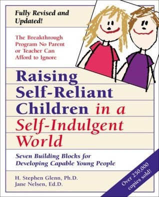 Raising Self-Reliant Children in a Self-Indulgent World by Jane Nelson