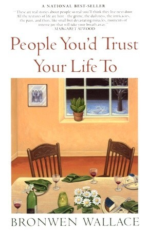 People You'd Trust Your Life To  by Bronwen Wallace