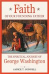 Faith of Our Founding Father: The Spiritual Journey of George Washington