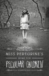 Miss Peregrine&#39;s Home for Peculiar Children (Miss Peregrine, #1)