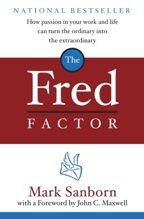 fred factor The paperback of the the fred factor: every person's guide to making the ordinary extraordinary by mark sanborn at barnes & noble free shipping on.