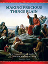 New Testament Study Guide, Pt. 1: The Life & Ministry of Christ (Making Precious Things Plain, Vol. 10)
