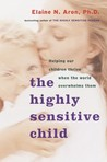 The Highly Sensitive Child by Elaine N. Aron