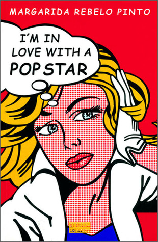 I'm In Love With a Pop Star by Margarida Rebelo Pinto