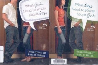 What Girls Need To Know About Guys; What Guys Need To Know Ab... by John Hilton