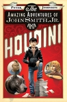 The Amazing Adventures of John Smith, Jr. AKA Houdini by Peter     Johnson