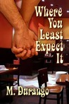Where You Least Expect It by M. Durango