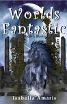Worlds Fantastic: A Collection of Two Amaris Fantasy & Sci-fi Short Stories (Amaris Shorts)