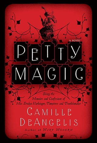 Petty Magic: Being the Memoirs and Confessions of Miss Evelyn Harbinger, Temptress and Troublemaker