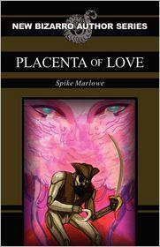 Placenta of Love by Spike Marlowe