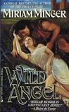 Wild Angel by Miriam Minger