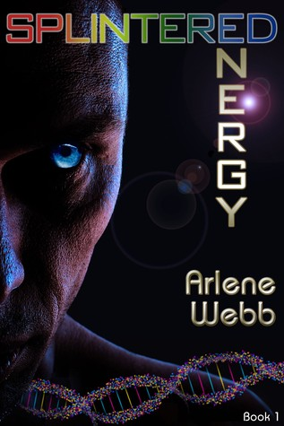 Splintered Energy by Arlene Webb