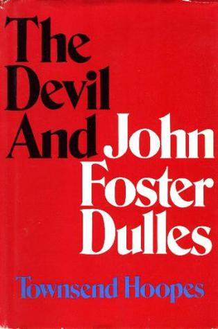 The Devil and John Foster Dulles by Townsend Hoopes