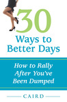 30 Ways To Better Days...How To Rally After You've Been Dumped by Caird Urquhart
