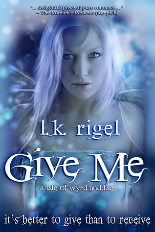 Give Me: A Tale of Wyrd and Fae (Tethers, #1)