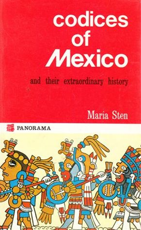 Codices of Mexico and Their Extraordinary History by Maria Sten
