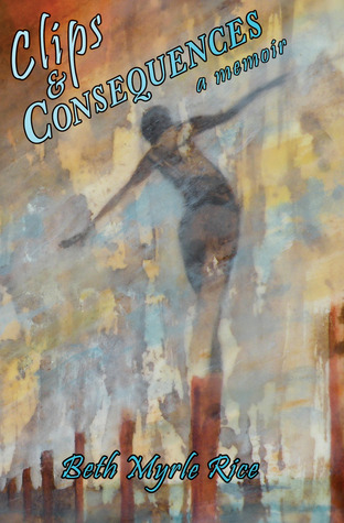 Clips & Consequences by Beth Myrle Rice