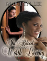 In Blood And Worth Loving by Marilyn Lee