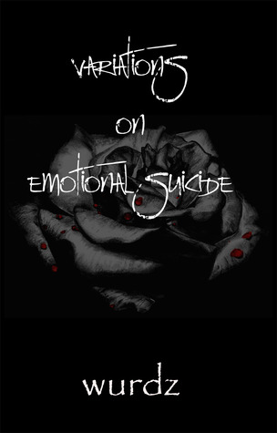 Variations on Emotional Suicide by wurdz