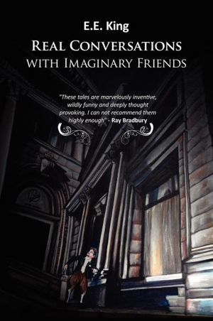 Real Conversations with Imaginary Friends by E.E. King