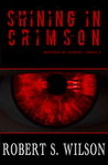 Shining in Crimson by Robert S.  Wilson