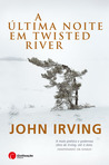 A Última Noite em Twisted River by John Irving