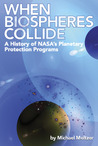 When Biospheres Collide:  A History of NASA's Planetary Protection Programs
