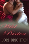 Wild Passion by Lori Brighton