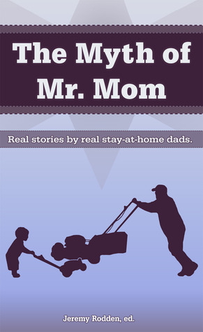 The Myth of Mr. Mom by Jeremy Rodden
